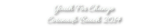 Youth For Change Coronado Beach 2014